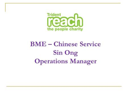 BME – Chinese Service Sin Ong Operations Manager.