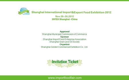 1 Approved Shanghai Municipal Commission of Commerce Sponsor Shanghai Import Food Enterprise Association Shanghai Grain and Oil Society Organizer Shanghai.