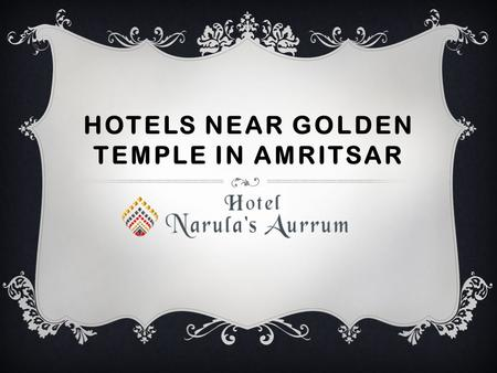 HOTELS NEAR GOLDEN TEMPLE IN AMRITSAR. BEAUTIFUL BANQUET HALL Hotel Narula's Aurrum has a marvellously decorated Banquet hall for marriages, birthday.