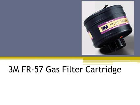 3M FR-57 Gas Filter Cartridge. Fr-57 Filter Cartridge One piece of the PAPR (powered air purifying respirator) system Only compatible with 3M Breathe.