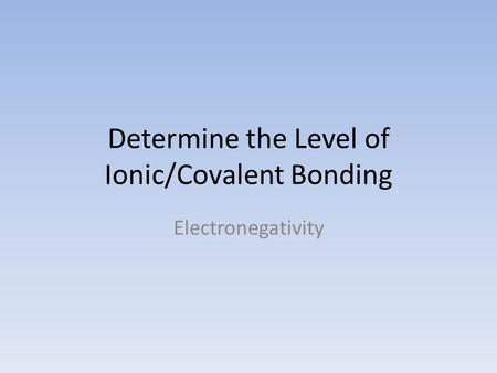 Determine the Level of Ionic/Covalent Bonding Electronegativity.