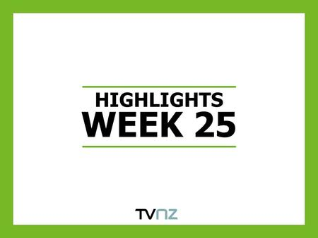 HIGHLIGHTS WEEK 25. HIGHEST WEEK 25 VIEWING LEVELS IN AT LEAST 14 YEARS Source: TV MAP, Based on Week 25. Highest PUT's for AP 5+ and AP 25-54 since 1996.