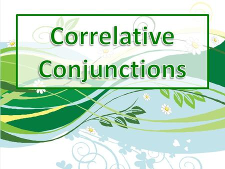 JOINERS Conjunctions are JOINERS or CONNECTORS CONNECTORS. wordsphrases They join words, phrases, and sentences even sentences! There are 3 types of conjunctions,