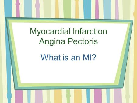 Myocardial Infarction Angina Pectoris What is an MI?