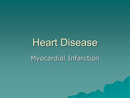 Heart Disease Myocardial Infarction.  Heart attack  Leading cause of death in the US  Usually caused by an occluded vessel  Males more often affected.