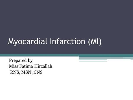 Myocardial Infarction (MI) Prepared by Miss Fatima Hirzallah RNS, MSN,CNS.