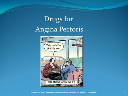 Elsevier Inc. items and derived items © 2010 by Saunders, an imprint of Elsevier Inc.1 Drugs for Angina Pectoris.