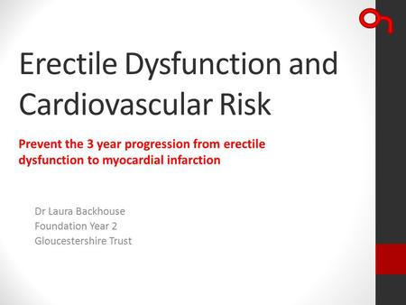 Erectile Dysfunction and Cardiovascular Risk Dr Laura Backhouse Foundation Year 2 Gloucestershire Trust Prevent the 3 year progression from erectile dysfunction.