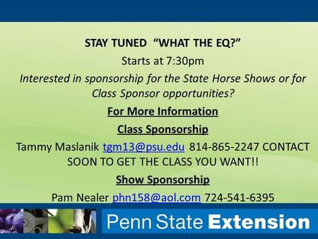 "STAY TUNED ""WHAT THE EQ?"" Starts at 7:30pm Interested in sponsorship for the State Horse Shows or for Class Sponsor opportunities? For More Information."