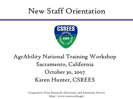 Cooperative State Research, Education, and Extension Service  New Staff Orientation AgrAbility National Training Workshop Sacramento,
