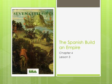 The Spanish Build an Empire Chapter 4 Lesson 3. Build Background  The Spanish have already conquered the Inca of South America and the Aztecs of current.