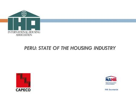 PERU: STATE OF THE HOUSING INDUSTRY IHA Secretariat.