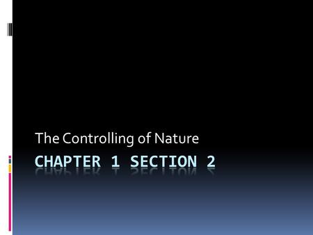 The Controlling of Nature. Define the following terms  Nomad  Hunter-gatherer  Neolithic Revolution  Slash-and-Burn Farming  Domestication.