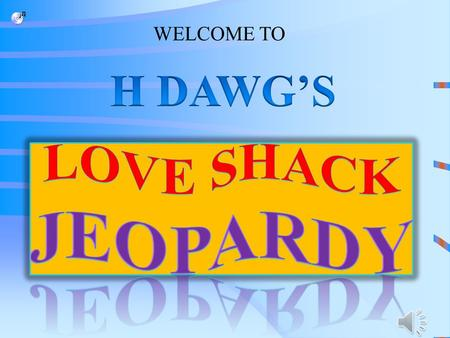 WELCOME TO LOVE SHACK JEOPARDY NO CLOWNS TODAY WHERE'S WINTER? H-dawg is 2CHAINZ JOHAF is really Justin Bieber Q $100 Q $200 Q $300 Q $400 Q $500 Q $100.