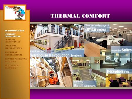 THERMAL COMFORT INTRODUCTION  COMFORT CONDITIONING  PROCESS CONDITIONING CONTROL MECHANISMS THERMAL EQUILIBRIUM ENVIRONMENTAL FACTORS INDIVIDUAL FACTORS.