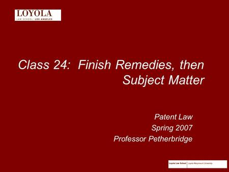 Class 24: Finish Remedies, then Subject Matter Patent Law Spring 2007 Professor Petherbridge.