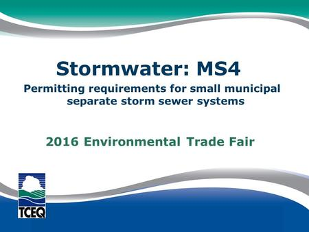 Stormwater: MS4. Permitting requirements for small municipal separate storm sewer systems. 2016 Environmental Trade Fair.