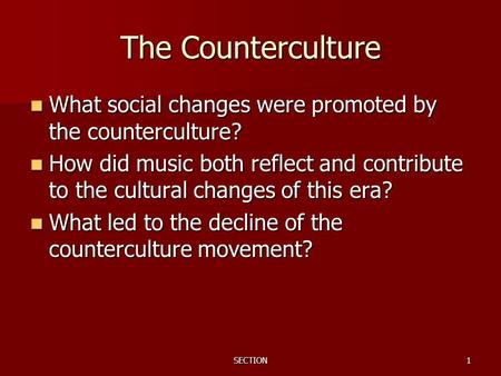 SECTION1 The Counterculture What social changes were promoted by the counterculture? What social changes were promoted by the counterculture? How did music.