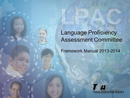 Language Proficiency Assessment Committee Framework Manual 2013-2014.