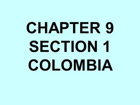 CHAPTER 9 SECTION 1 COLOMBIA. Colombia is the only country to border the Caribbean Sea.