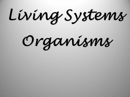 Living Systems Organisms I- Living Things Carry Out Life Processes Out Life Processes A- Organisms,(any living thing) A- Organisms, (any living thing)