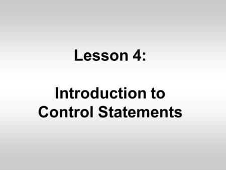 Lesson 4: Introduction to Control Statements 4.1 Additional Operators Extended Assignment Operators –The assignment operator can be combined with the.