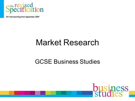Market Research GCSE Business Studies. Definitions Marketing Marketing is the management process responsible for identifying, anticipating and satisfying.