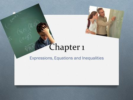 Chapter 1 Expressions, Equations and Inequalities.