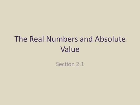 The Real Numbers and Absolute Value Section 2.1 Essential Question What are the classifications of real numbers? How can you compare real number? Real.