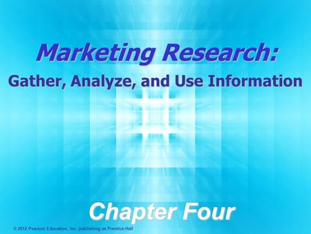 Marketing Research: Gather, Analyze, and Use Information Chapter Four © 2012 Pearson Education, Inc. publishing as Prentice-Hall.