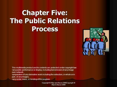 Copyright © Allyn and Bacon 2006Copyright © Allyn & Bacon 2008 Chapter Five: The Public Relations Process This multimedia product and its contents are.