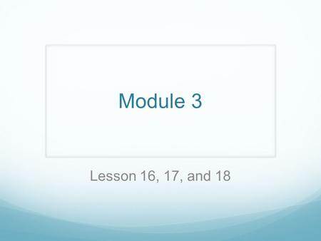 Module 3 Lesson 16, 17, and 18. Objective Compare two three-digit numbers using, and =. Order numbers in different forms.