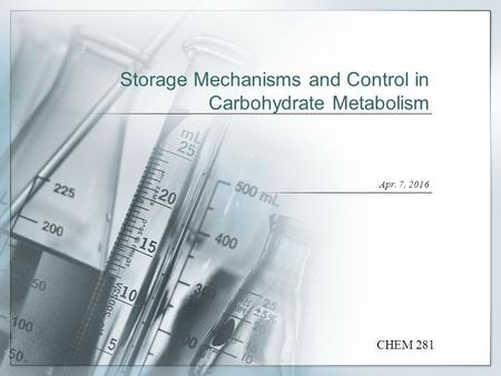 Storage Mechanisms and Control in Carbohydrate Metabolism Apr. 7, 2016 CHEM 281.