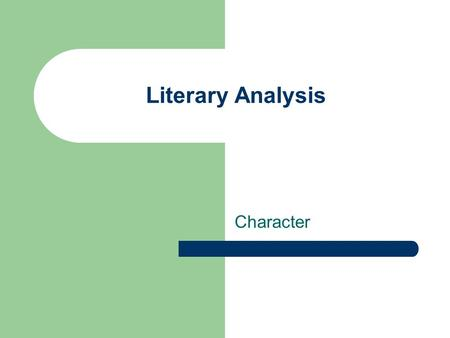 Literary Analysis Character. Definitions to know: Literary analysis Character Main character Minor character Character traits Character motives Characterization.