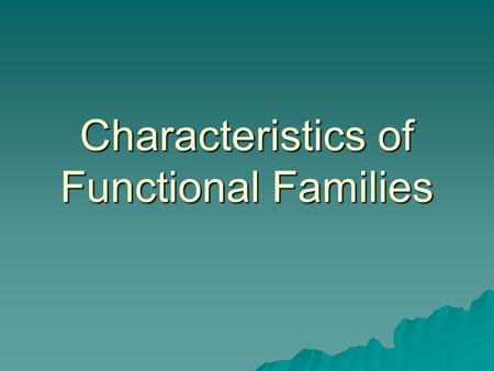 Characteristics of Functional Families. Commitment  Each person cares for and is invested in the well-being of the others  They show this through respect,