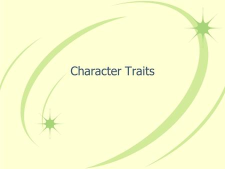Character Traits. What are character traits? A word to describe a person Not a physical trait which describes a person's physical features (the way they.