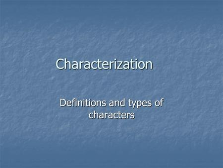 Characterization Definitions and types of characters.
