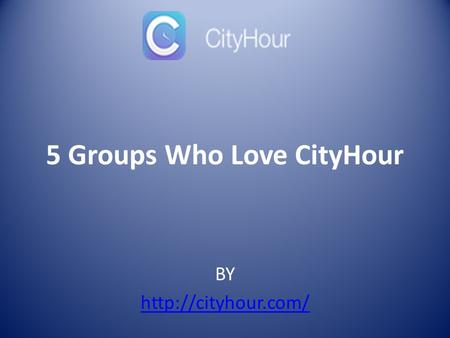 BY  5 Groups Who Love CityHour.