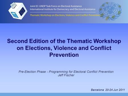 Second Edition of the Thematic Workshop on Elections, Violence and Conflict Prevention Pre-Election Phase - Programming for Electoral Conflict Prevention.