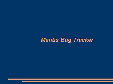 Mantis Bug Tracker. MantisBT features Open source web-based bug tracking system. Track software defects. Mantis is often configured by users to serve.