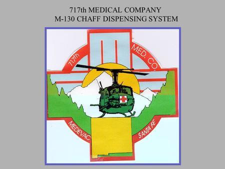 717th MEDICAL COMPANY M-130 CHAFF DISPENSING SYSTEM.