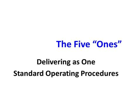 "The Five ""Ones"" Delivering as One Standard Operating Procedures."