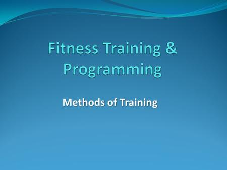 Methods of Training. Learning Objectives Identify the different training methods that can be included in a training session. Identify how these training.