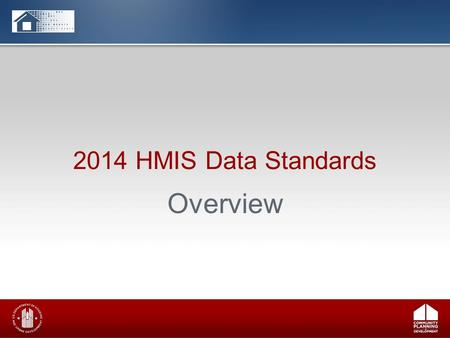 2014 HMIS Data Standards Overview. 2 2014 HMIS Data Standards Background – Key resources – Implementation Timeline – Revision Process Overview of Key.