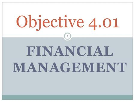 FINANCIAL MANAGEMENT 1 Objective 4.01. ESSTENTIAL QUESTIONS 2 What is Financial planning and how do businesses do conduct it? What are the types of Business.