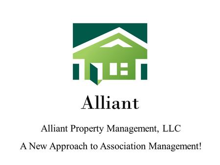 Alliant Alliant Property Management, LLC A New Approach to Association Management!