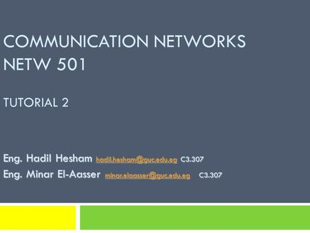 COMMUNICATION NETWORKS NETW 501 TUTORIAL 2 Eng. Hadil Hesham C3.307 Eng. Minar El-Aasser