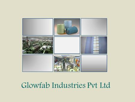 Glowfab Industries Pvt Ltd.  Radiating world class quality in fabrics For over two decades, Glowfab Industries has stood out as one of India's leading.