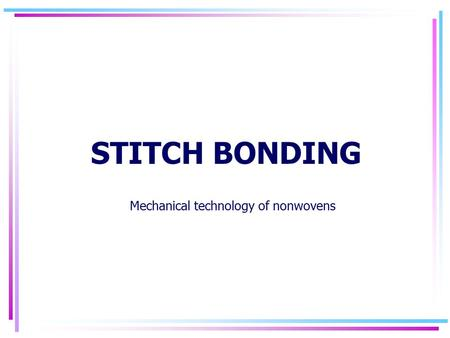 STITCH BONDING Mechanical technology of nonwovens.