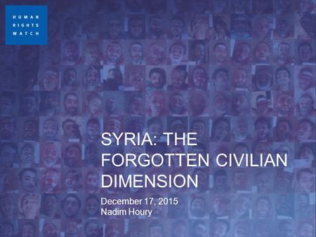 SYRIA: THE FORGOTTEN CIVILIAN DIMENSION December 17, 2015 Nadim Houry.
